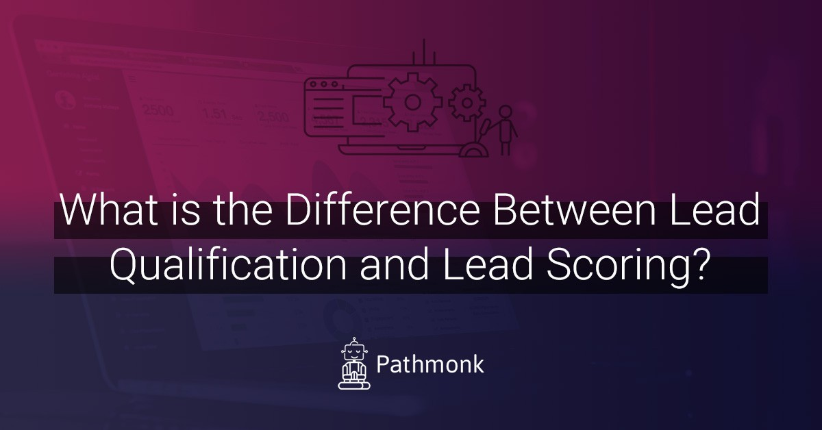 What Is the Difference Between Lead Qualification and Lead Scoring?