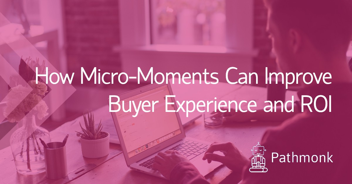 How Micro-Moments Can Improve Buyer Experience and ROI