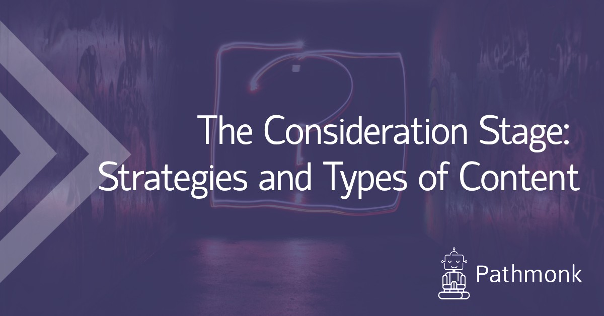 The Consideration Stage: Strategies and Types of Content