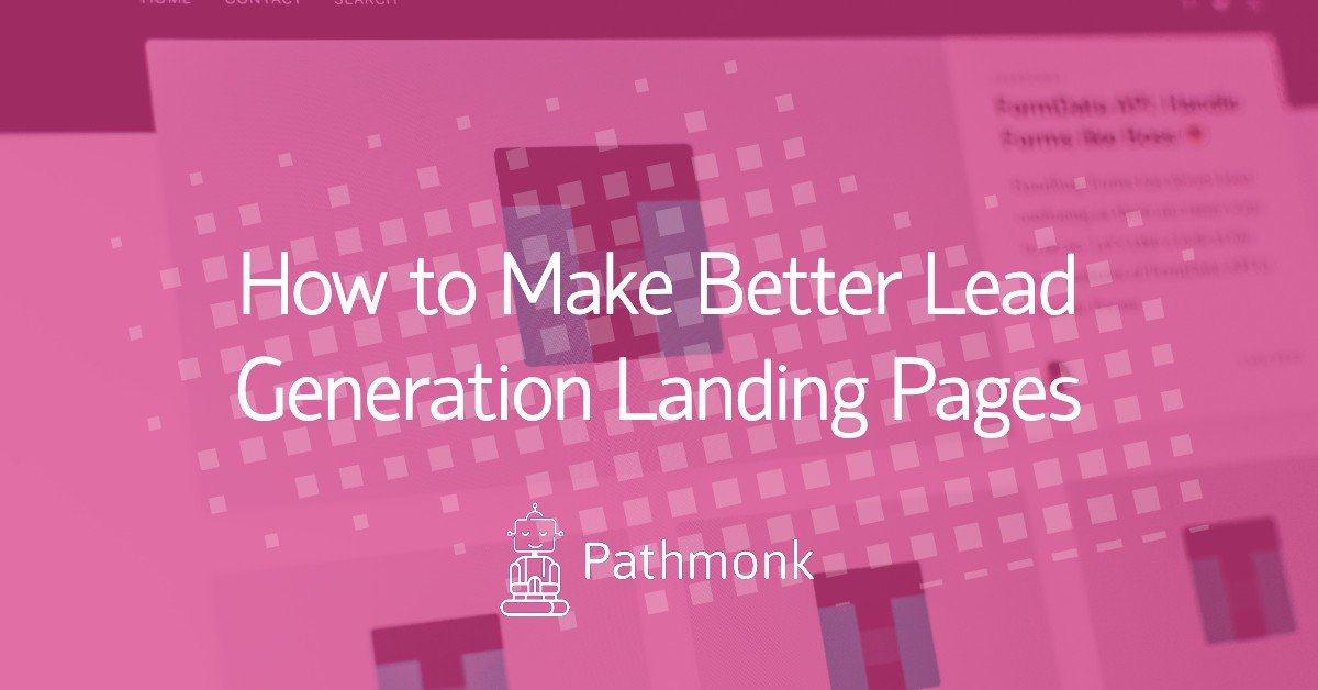 How to Make Better Lead Generation Landing Pages