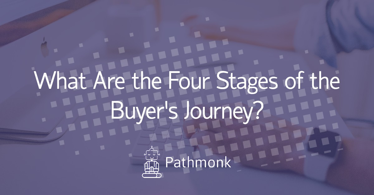 What Are the Four Stages of the Buyer's Journey?