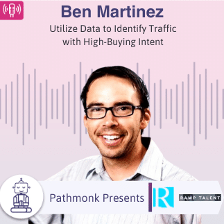 Utilize Data to Identify Traffic with High-Buying Intent _ Interview with Ben Martinez from Ramp Talent