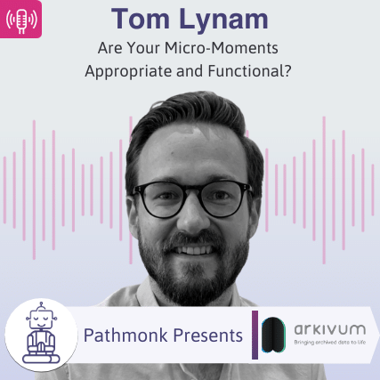 Are Your Micro-Moments Appropriate and Functional_ _ Interview with Tom Lynam from Arkivum