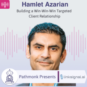 Building a Win-Win-Win Targeted Client Relationship Interview with Hamlet Azarian from linksignal.ai