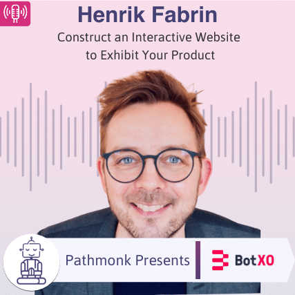 Construct an Interactive Website to Exhibit Your Product _ Interview with Henrik Fabrin from BotXO