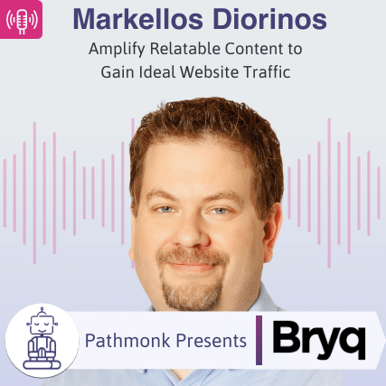 Amplify Relatable Content to Gain Ideal Website Traffic _ Interview with Markellos Diorinos from Bryq