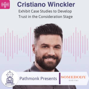 Exhibit Case Studies to Develop Trust in the Consideration Stage _ Interview with Cristiano Winckler from Somebody Digital