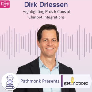 Highlighting Pros & Cons of Chatbot Integrations _ Interview with Dirk Driessen from Getnoticed