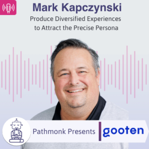 Produce Diversified Experiences to Attract the Precise Persona _ Interview with Mark Kapczynski from Gooten