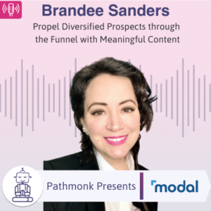 Propel Diversified Prospects through the Funnel with Meaningful Content _ Interview with Brandee Sanders from Modal