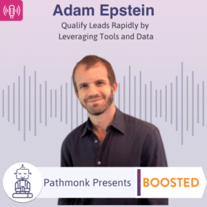 Qualify Leads Rapidly by Leveraging Tools and Data _ Interview with Adam Epstein from Boosted Commerce