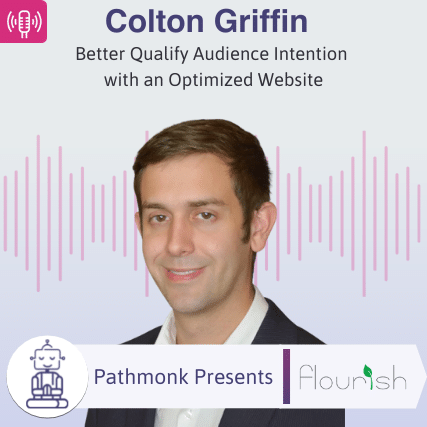 Better Qualify Audience Intention with an Optimized Website Interview with Colton Griffin from Flourish