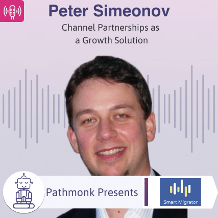 Channel Partnerships as a Growth Solution Interview with Peter Simeonov from Smart Migrator