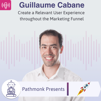 Create a Relevant User Experience throughout the Marketing Funnel Interview with Guillaume Cabane from Hypergrowth Partners