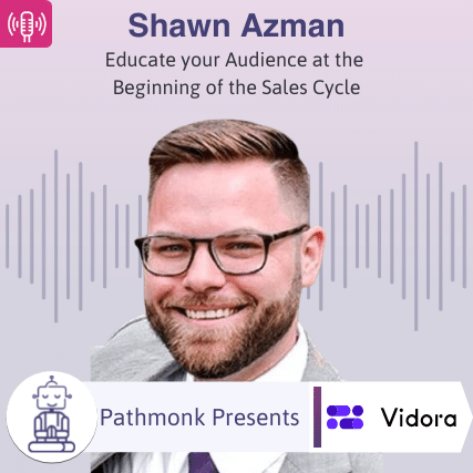 Educate your Audience at the Beginning of the Sales Cycle Interview with Shawn Azman from Vidora