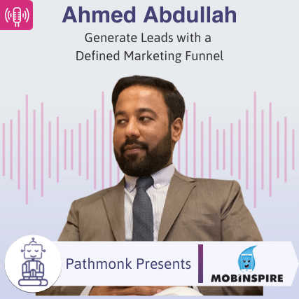 Generate Leads with a Defined Marketing Funnel Interview with Ahmed Abdullah from Mob Inspire