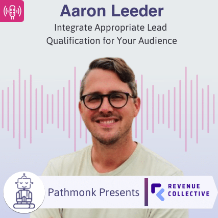Integrate Appropriate Lead Qualification for Your Audience Interview with Aaron Leeder from Revenue Collective