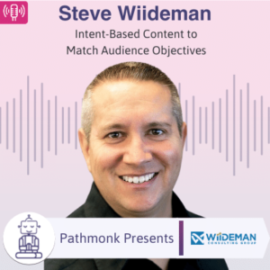 Intent-Based Content to Match Audience Objectives Interview with Steve Wiideman from Wiideman Consulting Group