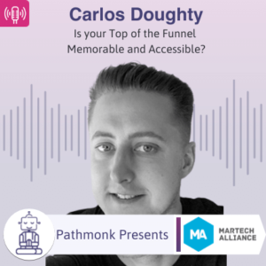 Is your Top of the Funnel Memorable and Accessible Interview with Carlos Doughty from MarTech Alliance