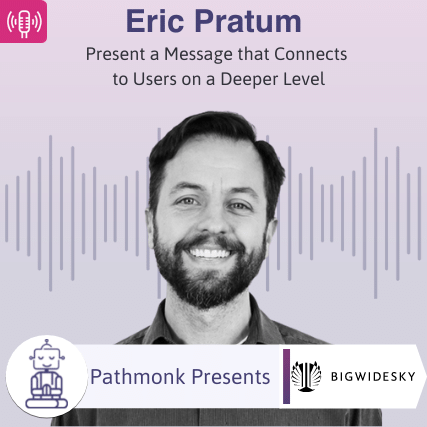 Present a Message that Connects to Users on a Deeper Level Interview with Eric Pratum from BigWideSky