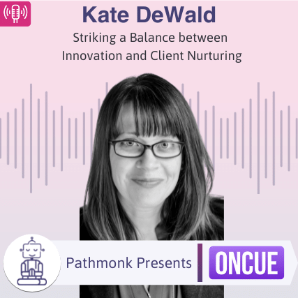 Striking a Balance between Innovation and Client Nurturing Interview with Kate DeWald from Oncue