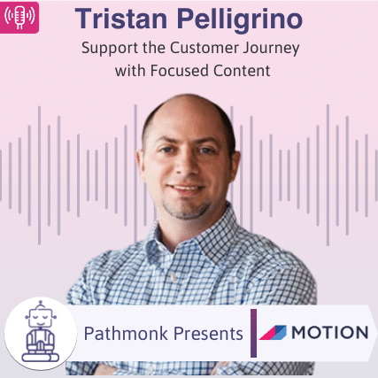 Support the Customer Journey with Focused Content Interview with Tristan Pelligrino from Motion Agency