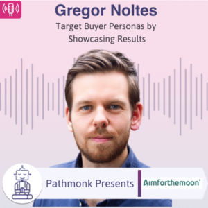 Target Buyer Personas by Showcasing Results Interview with Gregor Noltes from Aimforthemoon