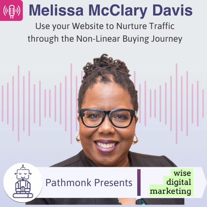 Use your Website to Nurture Traffic through the Non-Linear Buying Journey Interview with Melissa McClary Davis from Wise Digital Marketing