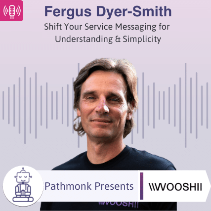 Shift Your Service Messaging for Understanding & Simplicity Interview with Fergus Dyer-Smith from Wooshii