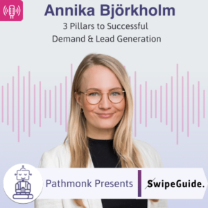 3 Pillars to Successful Demand & Lead Generation Interview with Annika Björkholm from Swipe Guide