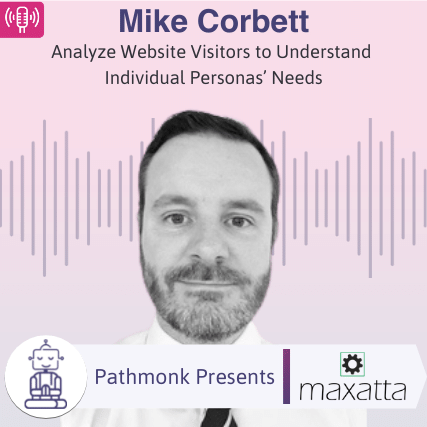 Analyze Website Visitors to Understand Individual Personas' Needs Interview with Mike Corbett from Maxatta