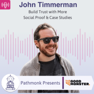 Build Trust with More Social Proof & Case Studies Interview with John Timmerman from Good Monster