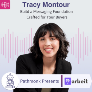 Build a Messaging Foundation Crafted for Your Buyers Interview with Tracy Montour from arbeitsoftware