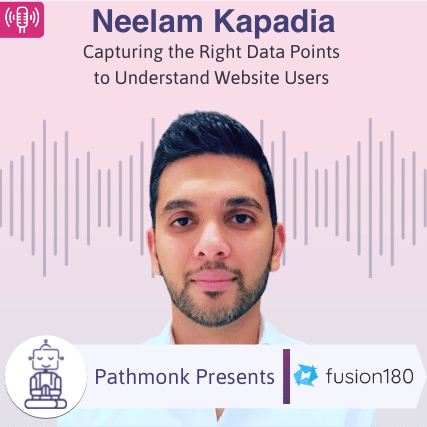 Capturing the Right Data Points to Understand Website Users Interview with Neelam Kapadia from fusion180