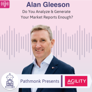 Do You Analyze & Generate Your Market Reports Enough Interview with Alan Gleeson from Work With Agility