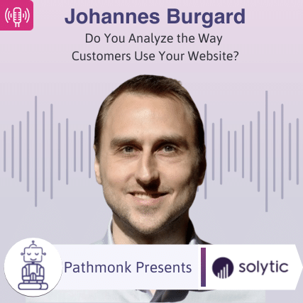 Do You Analyze the Way Customers Use Your Website Interview with Johannes Burgard from Solytic