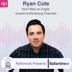 Don't Rely on Single Growth & Marketing Channels Interview with Ryan Cote from Ballantine