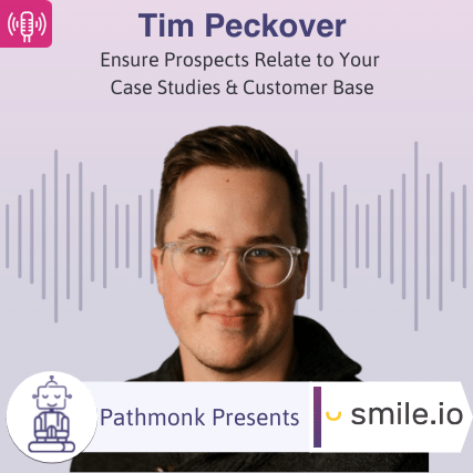 Ensure Prospects Relate to Your Case Studies & Customer Base Interview with Tim Peckover from Smile.io
