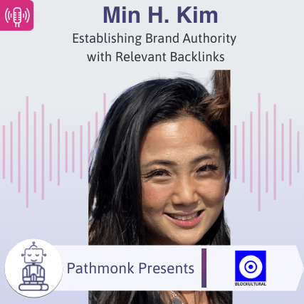Establishing Brand Authority with Relevant Backlinks Interview with Min H.Kim from BLOCKULTURAL