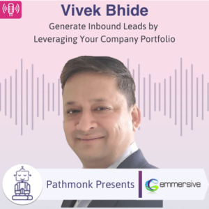 Generate Inbound Leads by Leveraging Your Company Portfolio Interview with Vivek Bhide from Emmersive Infotech