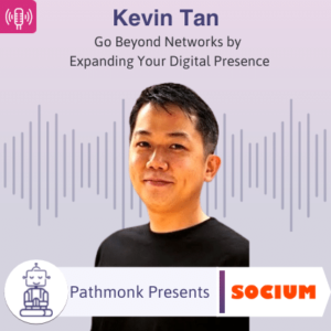 Go Beyond Networks by Expanding Your Digital Presence Interview with Kevin Tan from Socium