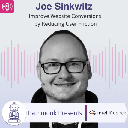 Improve Website Conversions by Reducing User Friction Interview with Joe Sinkwitz from Intellifluence
