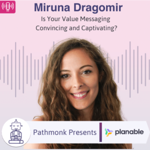 Is Your Value Messaging Convincing and Captivating Interview with Miruna Dragomir from Planable