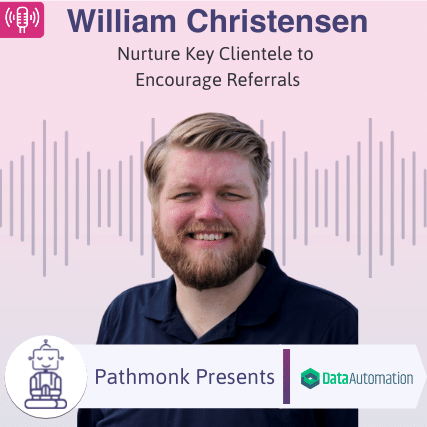 Nurture Key Clientele to Encourage Referrals Interview with William Christensen from DataAutomation