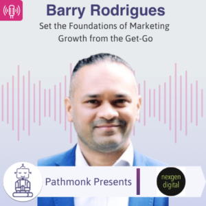 Set the Foundations of Marketing Growth from the Get-Go Interview with Barry Rodrigues from Nexgen Digital