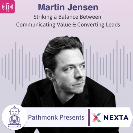Striking a Balance Between Communicating Value & Converting Leads Interview with Martin Jensen from Nexta