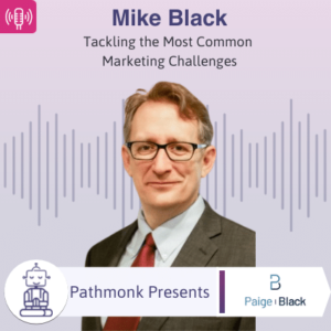 Tackling the Most Common Marketing Challenges Interview with Mike Black from Paige Black