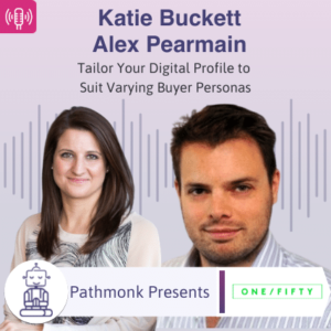 Tailor Your Digital Profile to Suit Varying Buyer Personas Interview with Katie Buckett and Alex Pearmain from OneFifty Consultancy