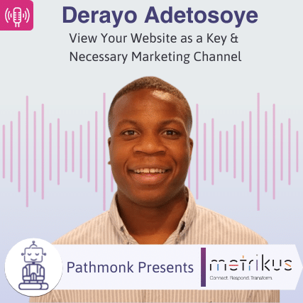 View Your Website as a Key & Necessary Marketing Channel Interview with Derayo Adetosoye from Metrikus