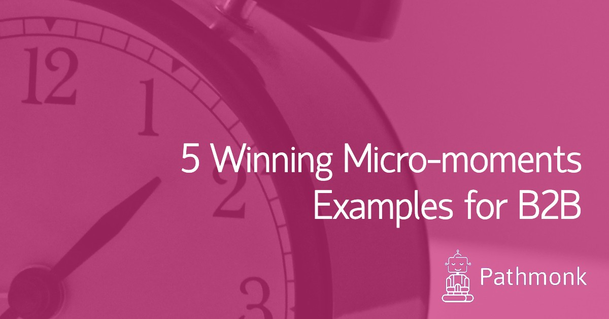 5 Winning Micro-moments Examples for B2B